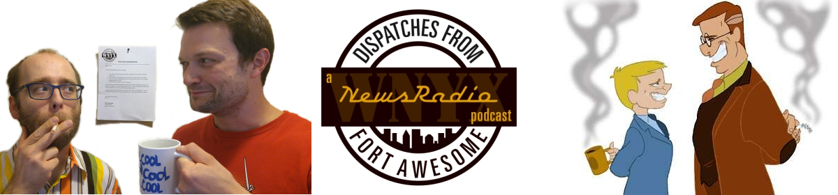 Dispatches From Fort Awesome: A NewsRadio Podcast